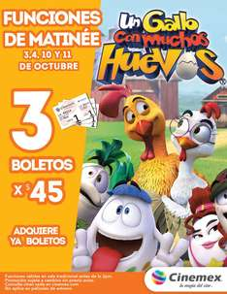 Cinemex: 3 boletos para matinée de Un Gallo Con Muchos Huevos por $45