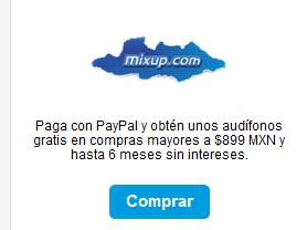 Mixup: paga mas de $899 con PayPal y obtén unos audífonos gratis