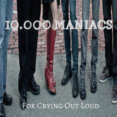 "Disco de 10,000 MANIACS ""FOR CRYING OUT LOUD"" como descarga GRATUITA por 72 horas, por cortesia de Noisetrade."