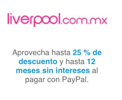 Promociones #HotSale Paypal: Liverpool hasta 25% de Descuento y 12 Meses sin intereses, otras promociones con Linio, eBay, Uber, Groupon, Volaris y más