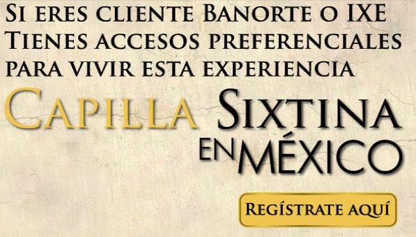 Banorte - Ixe: Accesos Preferenciales a la Capilla Sixtina en México