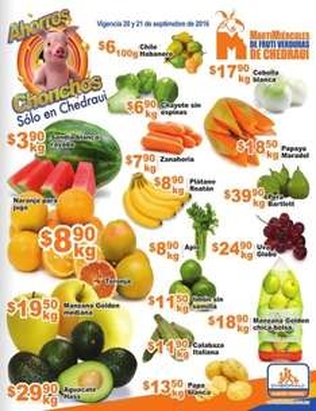 Chedraui: Folleto MartiMiércoles de FrutiVerduras 20 y 21 Septiembre: Sandía $3.90 kg; Naranja o Toronja $8.90 kg; Manzana Golden $19.50 kg; Aguacate $29.90 kg. y más
