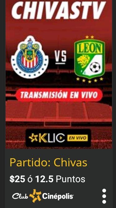Cinepolis Klic: Chivas vs Leon $25 o 12.5pts. (+1 Renta de Regalo)