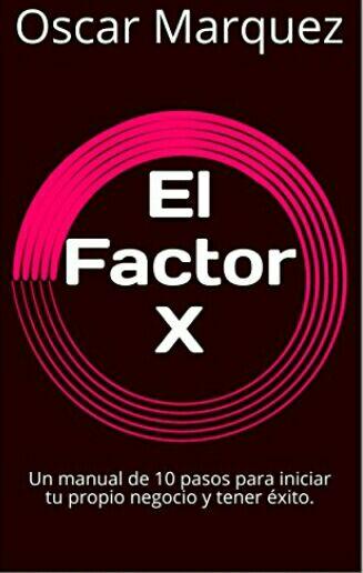 """Amazon KINDLE: GRATIS """"El Factor X: Un manual de 10 pasos para iniciar tu propio negocio y tener éxito""""."""