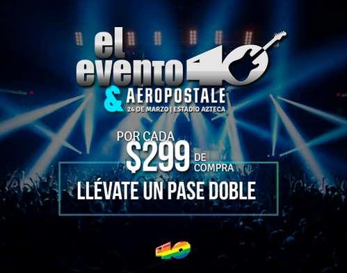 Aéropostale: dos boletos gratis para El Evento 40 por cada $299 de compra
