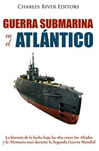 """Amazon Kindle Gratis: """"Guerra submarina en el Atlántico: Nazis vs aliados en la segunda Guerra mundial""""."""