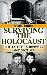 "Amazon Kindle Gratis: ""Surviving the Holocaust: the tales of survivors and victims"" (inglés, libro 1)."