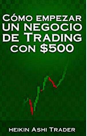 """Amazon Kindle Gratis (tiempo limitado): """"Cómo empezar un negocio de trading con $ 500""""."""