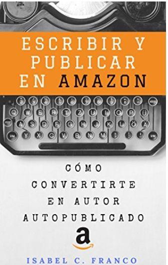 """Amazon Kindle Gratis (megalimitado): """"Escribir y publicar tu libro en Amazon""""."""