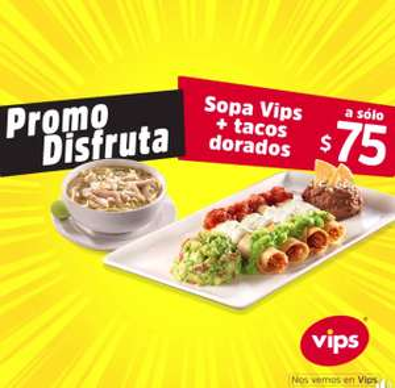 Vips: Promo disfruta (ej. Sopa Vips + Tacos dorados a $75)