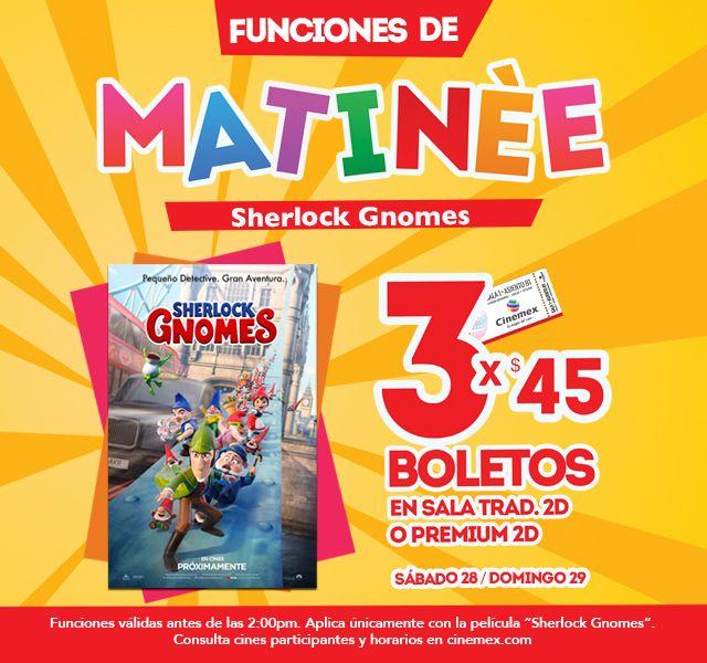 Cinemex: 3 Entradas por $45 en Matiné para película Sherlocks Gnomes