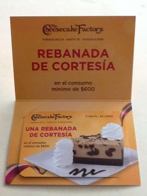 The Cheesecake Factory: Rebanada de Cortesía en el consumo mínimo de $600
