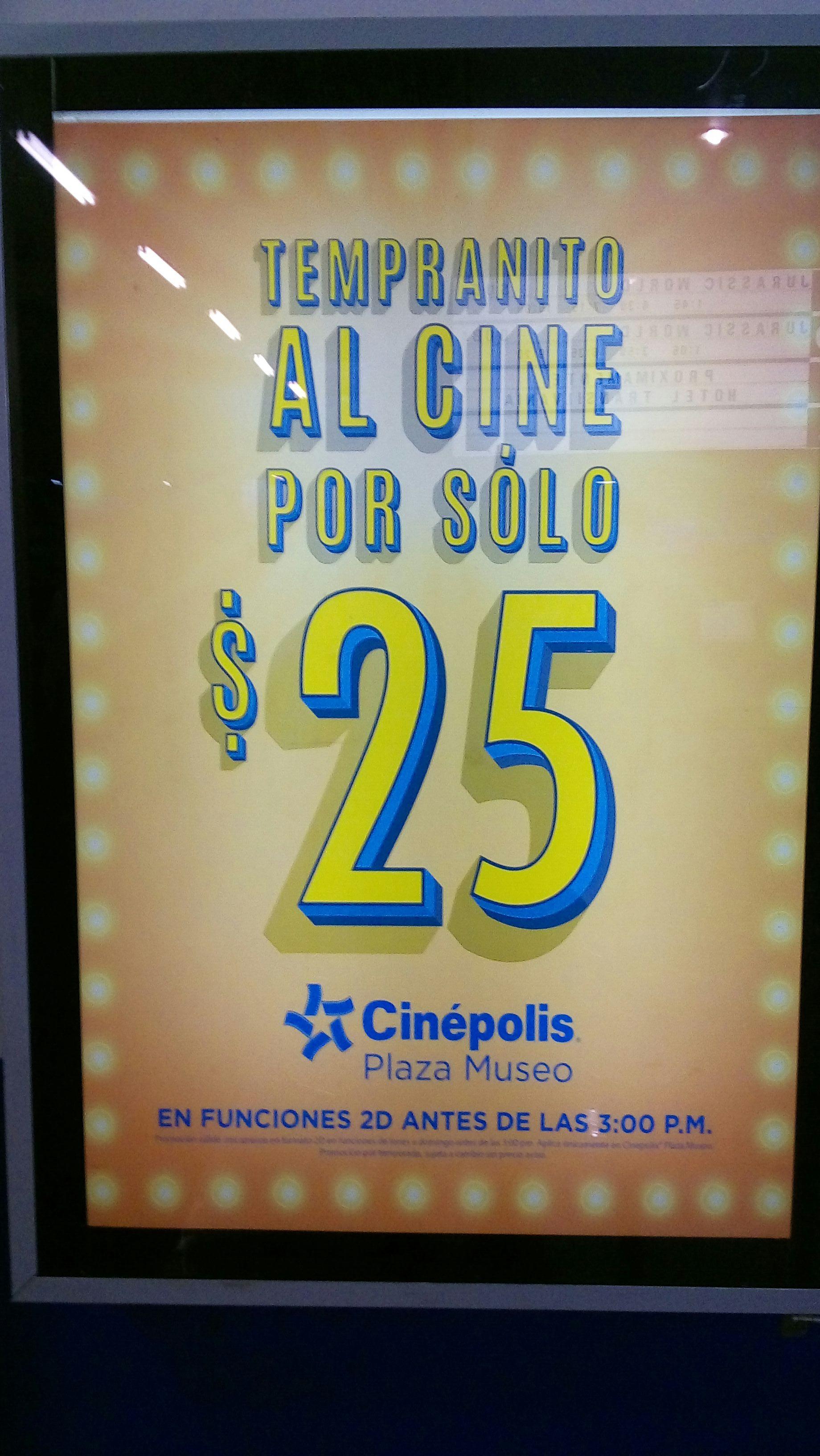 Cinepolis Plaza Museo. $25 antes de las 3pm