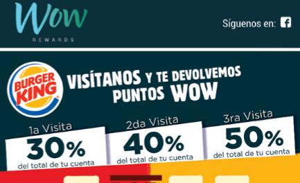 Burger King: Recibe del 30 al 50% de tu consumo en puntos WOW (1a visita 30%, 2da visita 40%, 3ra visita 50%)
