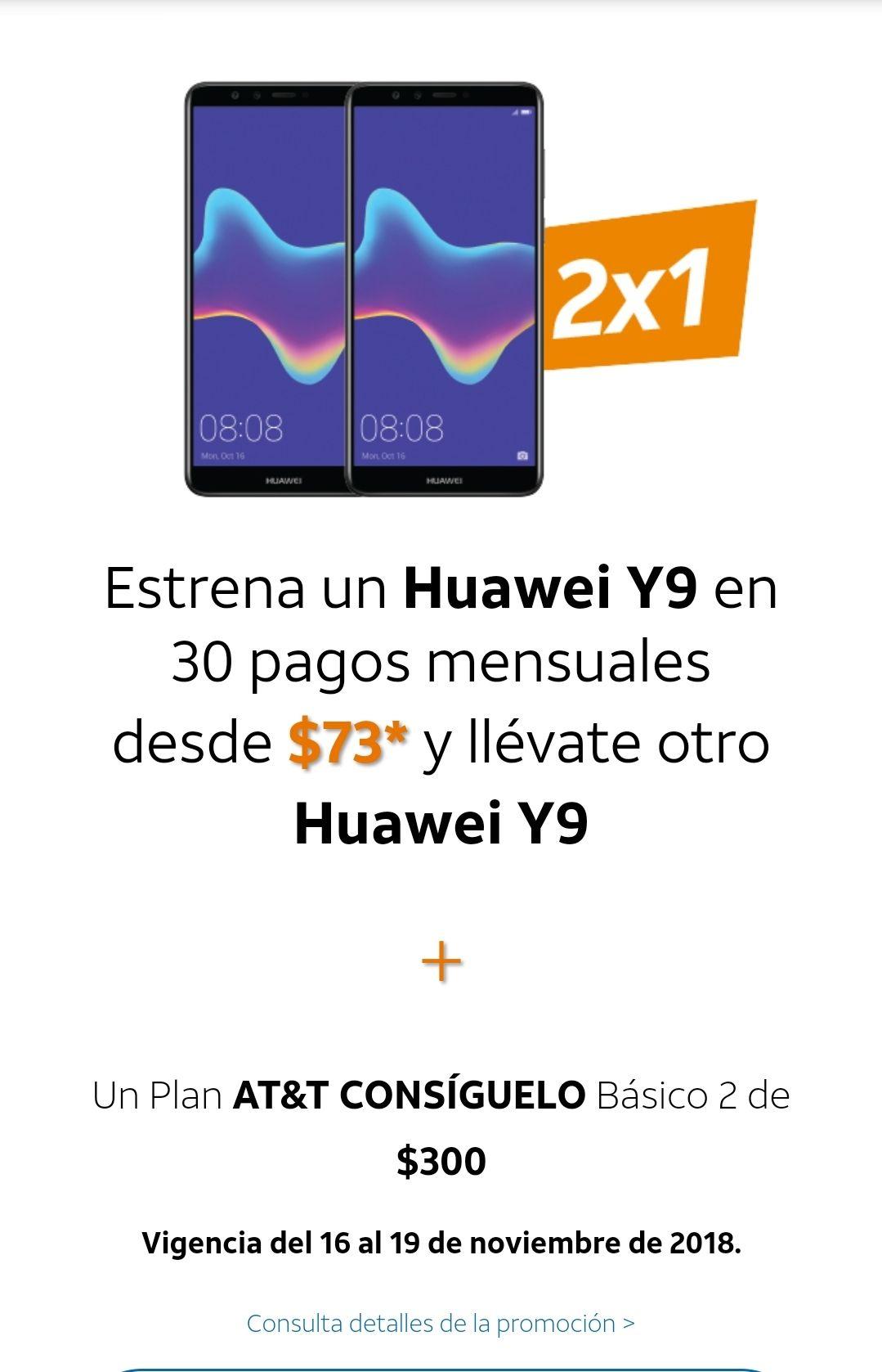 Promociones del Buen Fin 2018 en AT&T: Huawei Y9 2x1 - en la adquisición de 2 planes llévate el segundo equipo sin pago.