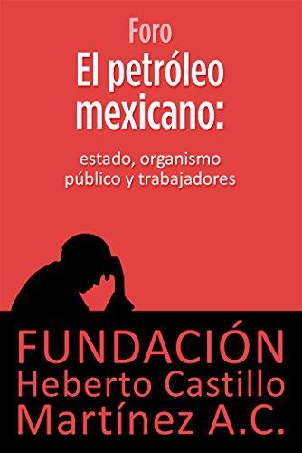 Libro Kindle Gratis: El petróleo mexicano: Estado, organismo público y trabajadores (Foros nº 5)