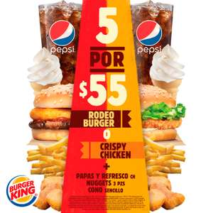 Burger King: Combo 5x$55 (hamburguesa, papas chicas, refresco chico, 3 nuggets y cono sencillo) ¡Vigente todo el 2019!