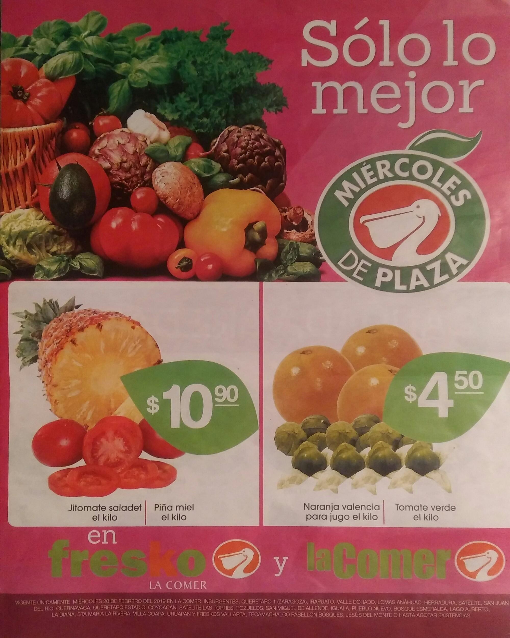 La Comer y Fresko: Miércoles de Plaza 20 Febrero: Naranja ó Tomate Verde $4.50 kg... Piña ó Jitomate $10.90 kg.