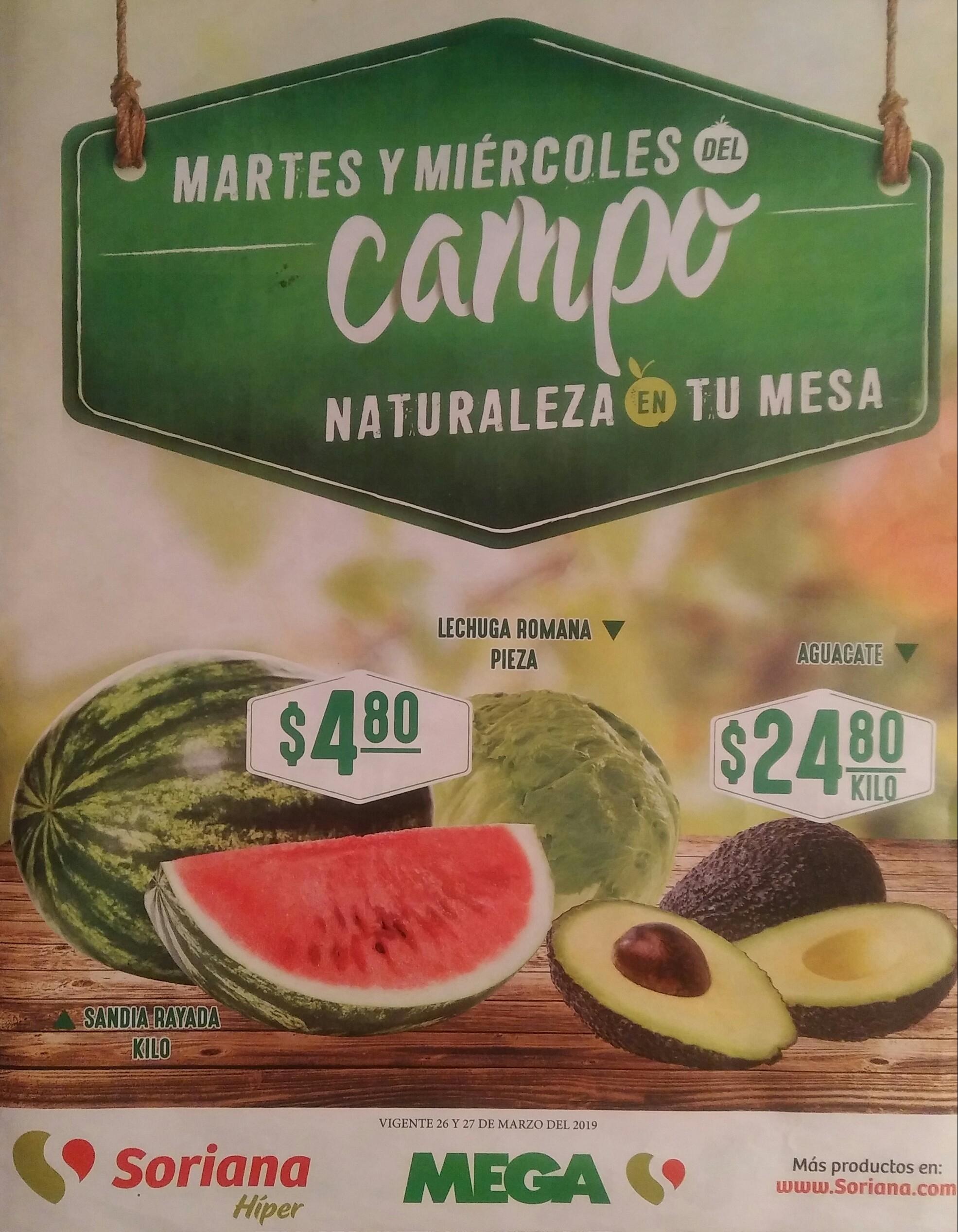 Soriana Híper y MEGA Soriana: Martes y Miércoles del Campo 26 y 27 Marzo: Sandía $4.80 kg... Lechuga Romana $4.80 pza... Aguacate $24.80 kg.