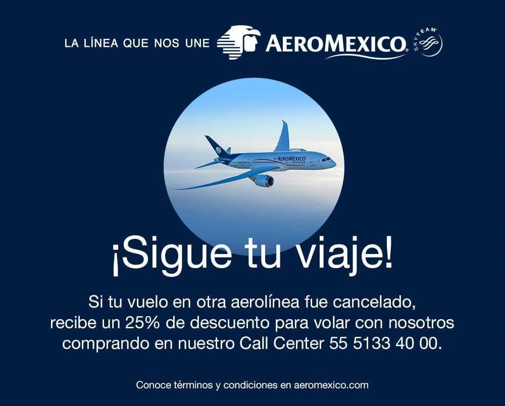 Aeromexico: 25% de descuento por cancelaciones de vuelos de otras aerolíneas