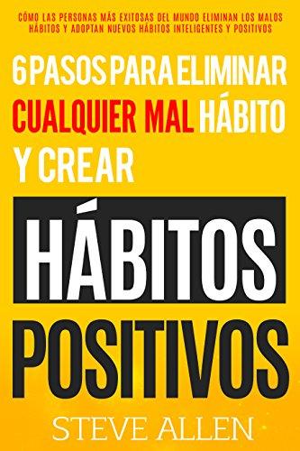 Gratis Amazon: 6 pasos para eliminar cualquier mal hábito y crear hábitos positivos