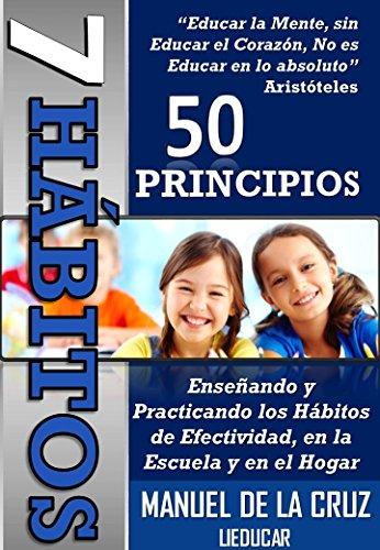 Amazon Kindle: 7 Hábitos 50 Principios: Enseñando y Practicando Hábitos de Efectividad, en la Escuela y en el Hogar