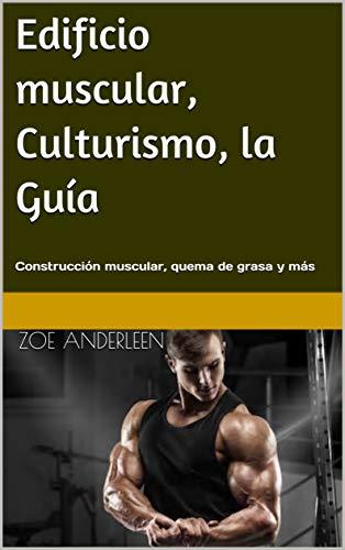 Amazon Kindle: Edificio muscular, Culturismo, la Guía: Construcción muscular, quema de grasa y más