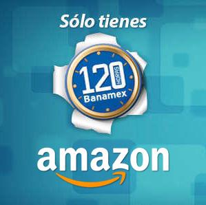 120 horas Banamex 2016 en Amazon: 18 meses sin intereses + 3 meses de bonificación