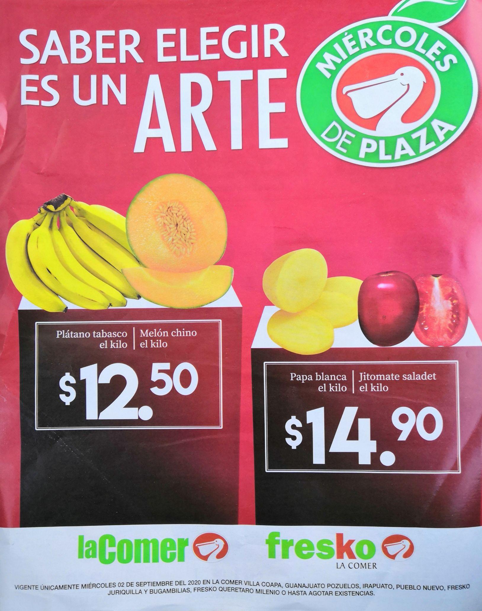 La Comer y Fresko: Miércoles de Plaza 2 Septiembre: Plátano ó Melón $12.50 kg... Papa ó Jitomate $14.90 kg.