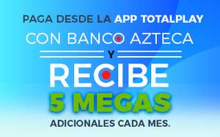 Totalplay: 5 megas adicionales cada mes pagando con Banco Azteca