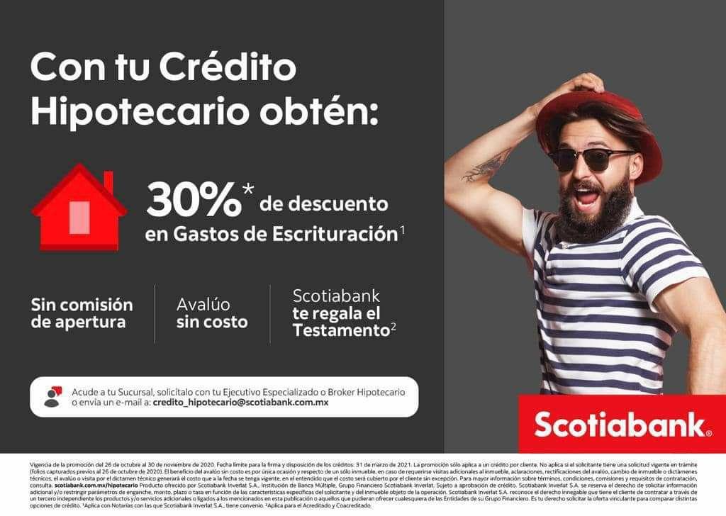 Hipotecario Scotiabank: 0 avalúo 0 comisión por apertura 30% de descuento en escrituración