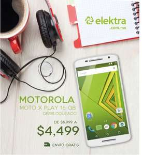 Elektra en línea: Motorola X Play hoy a $4,499
