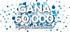 Bancomer: 60,000 puntos ($6000 pesos) al referir a alguien y que firme el proceso de crédito hipotecario.