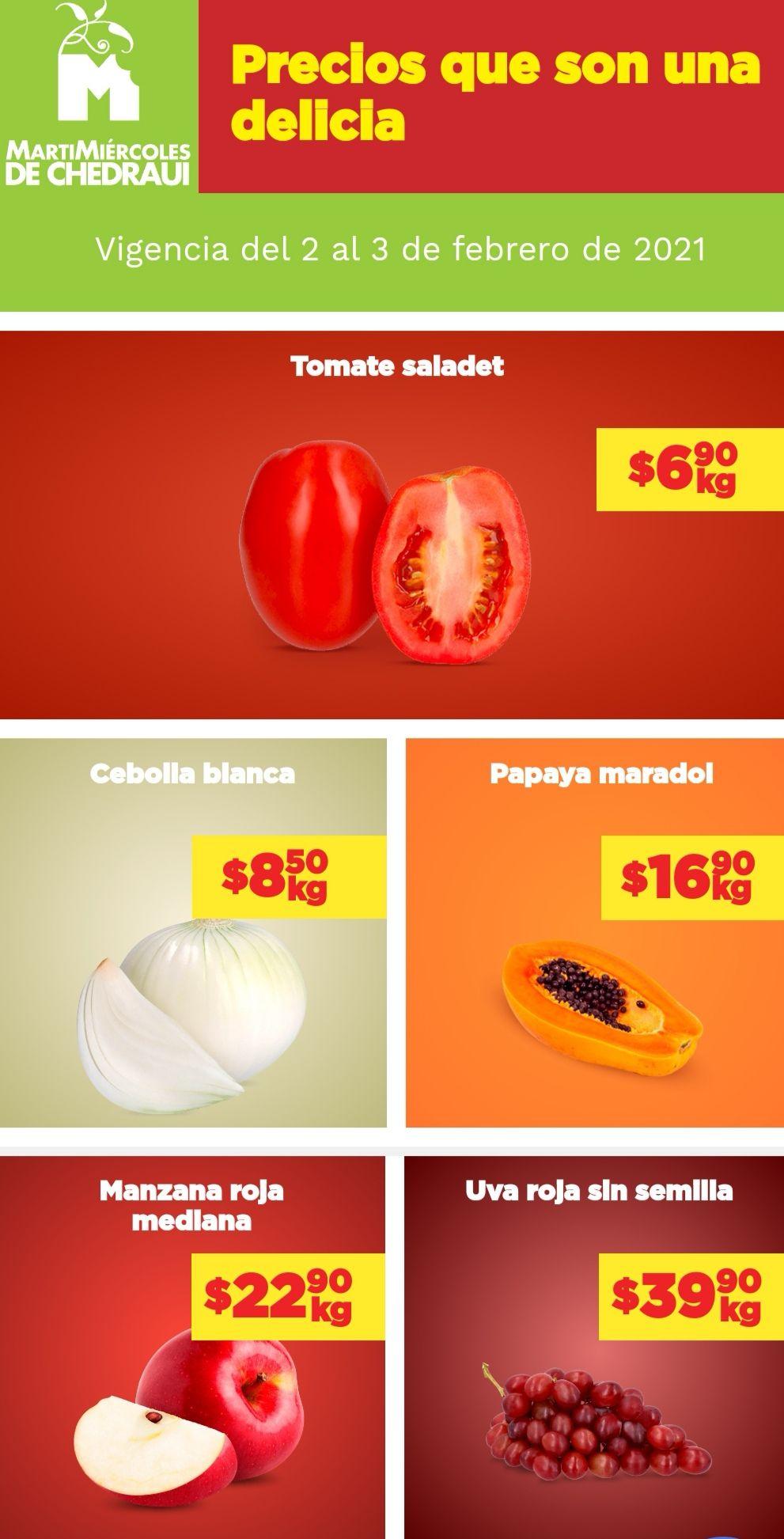 Chedraui: MartiMiércoles de Chedraui 2 y 3 Febrero: Jitomate $6.90 kg... Cebolla $8.50 kg... Papaya $16.90 kg... Manzana Roja $22.90 kg.