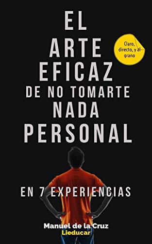 Amazon Kindle: El Arte Eficaz de No Tomarte Nada Personal: En 7 Experiencias