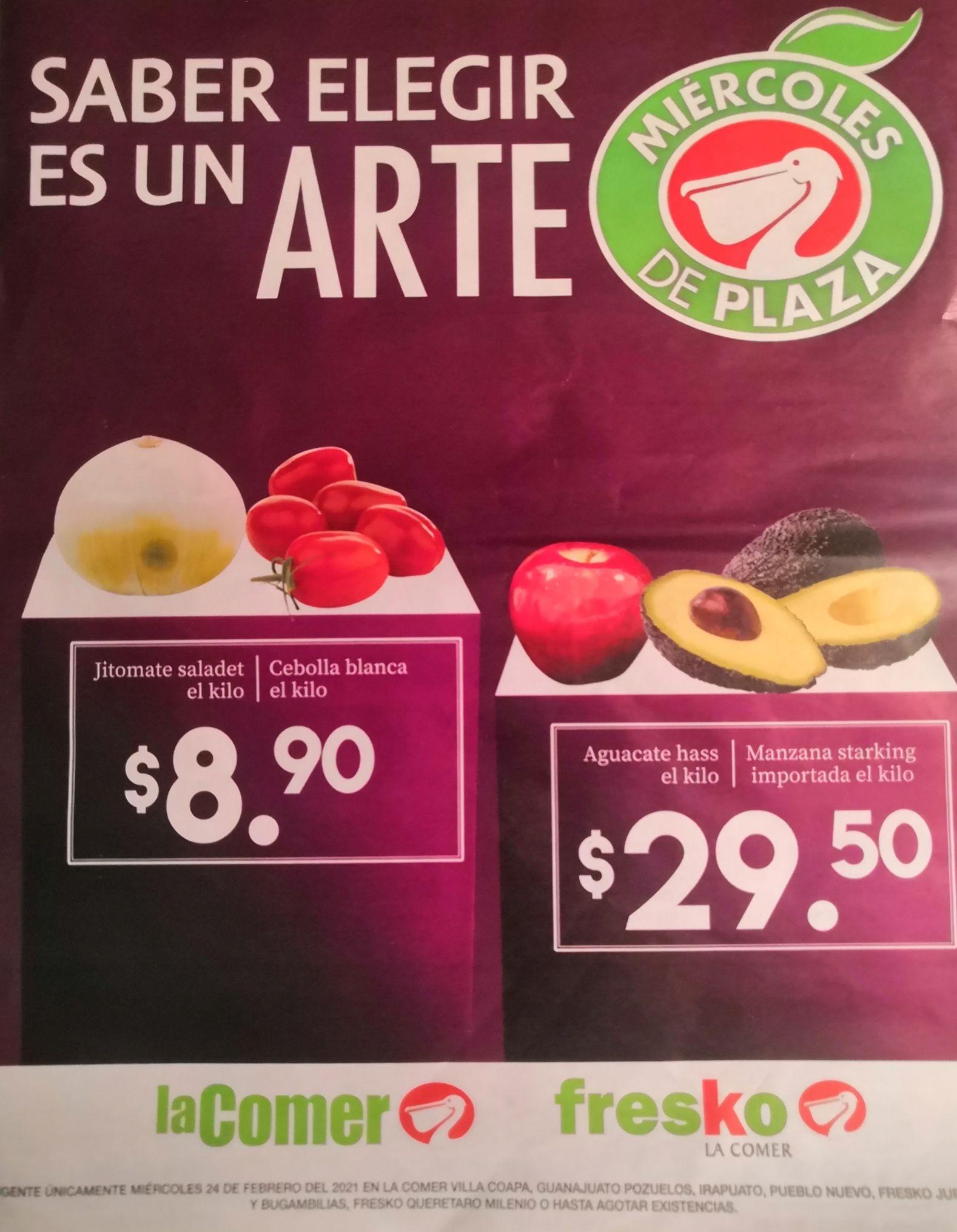 La Comer y Fresko: Miércoles de Plaza 24 Febrero: Jitomate ó Cebolla $8.90 kg... Aguacate ó Manzana Starking $29.50 kg.