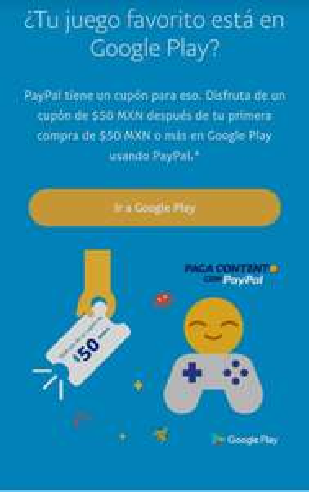Googl Playstore: paypal cupón de $50.⁰⁰ para tu siguiente compra en al hacer una compra de $50.⁰⁰ o más