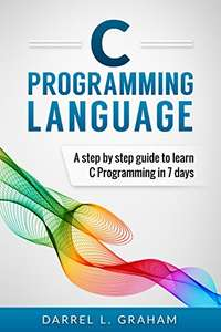 Amazon: C Programming: Language: A Step by Step Beginner's Guide to Learn C Programming in 7 Days (English Edition)