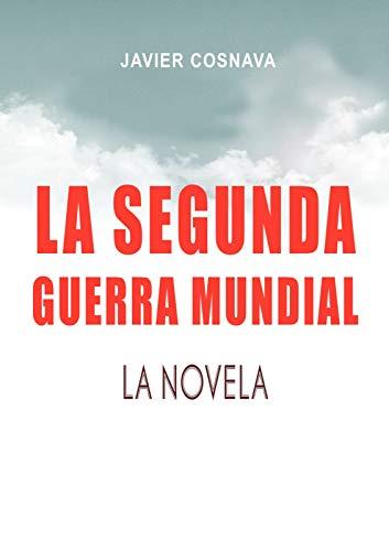 Amazon: LA SEGUNDA GUERRA MUNDIAL, la novela (2ª Guerra Mundial novelada nº 1) Edición Kindle