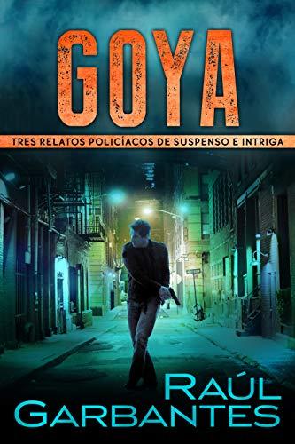 Amazon Kindle: Ebook GRATIS: Goya: Tres relatos policíacos de suspenso e intriga (Crímenes en tierras violentas)