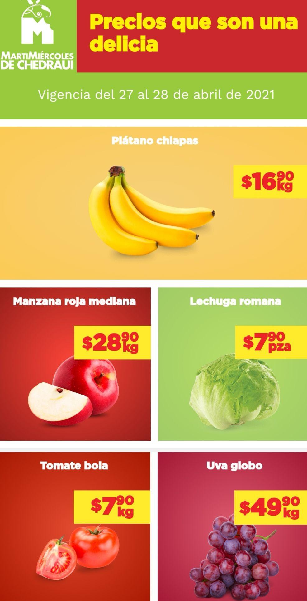 Chedraui: MartiMiércoles de Chedraui 27 y 28 Abril: Jitomate Bola kg. ó Lechuga pza. $7.90... Plátano $16.90 kg... Manzana Roja $28.90 kg.