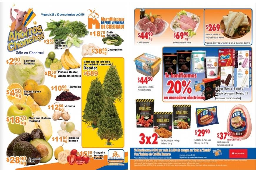Chedraui: Folleto Martimiércoles de Frutiverduras 29 y 30 de Noviembre: Lechuga $2.90 pza; Naranja $4.50 kg; Manzana Golden $18.70 kg; Aguacate $28.90 kg.