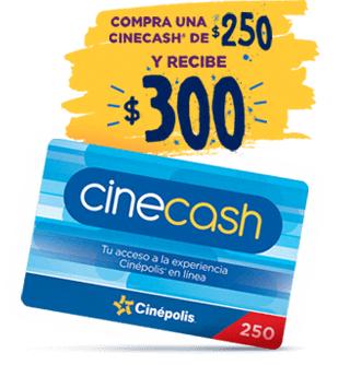 Cinépolis: cinecash $250 da $300 y $500 da $600