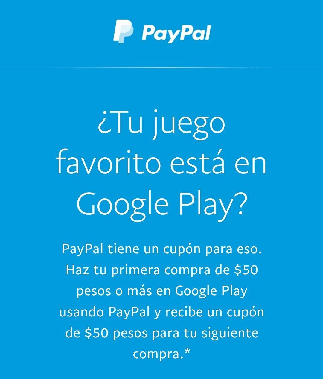 $50 pesos de regalo en la compra de $50 en Google Play usando PayPal nuevos usuarios
